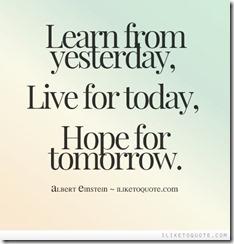 """""""Aprenda com o ontem, viva para o hoje e tenha ESPERANÇA no amanhã."""""""